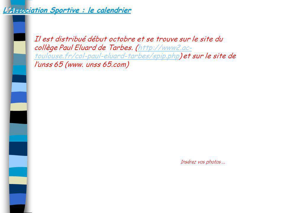 LAssociation Sportive : le calendrier Il est distribué début octobre et se trouve sur le site du collège Paul Eluard de Tarbes. (http://www2.ac- toulo