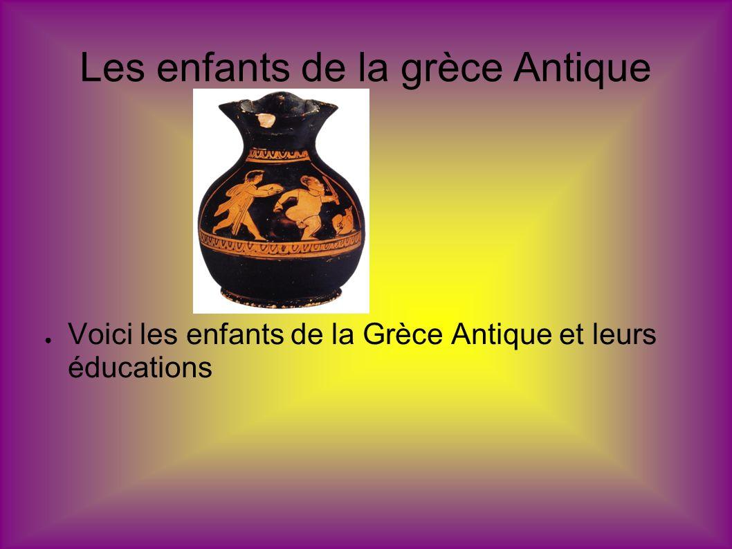 Les enfants de la grèce Antique Voici les enfants de la Grèce Antique et leurs éducations