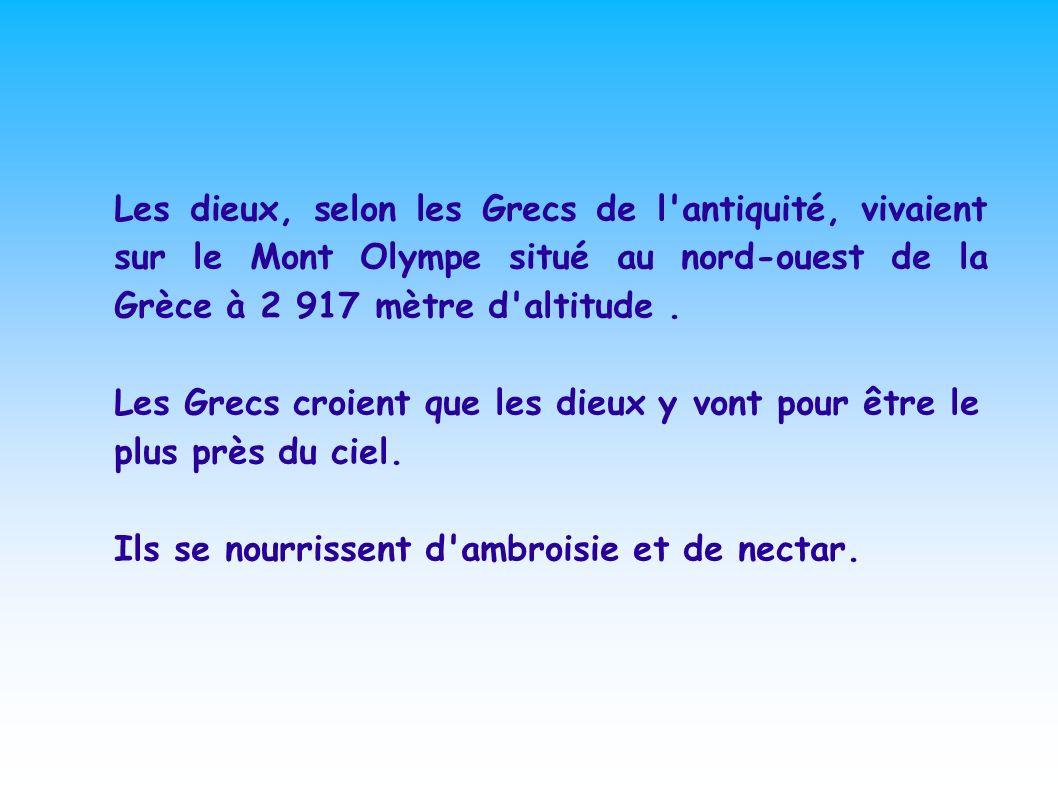 Les dieux, selon les Grecs de l'antiquité, vivaient sur le Mont Olympe situé au nord-ouest de la Grèce à 2 917 mètre d'altitude. Les Grecs croient que