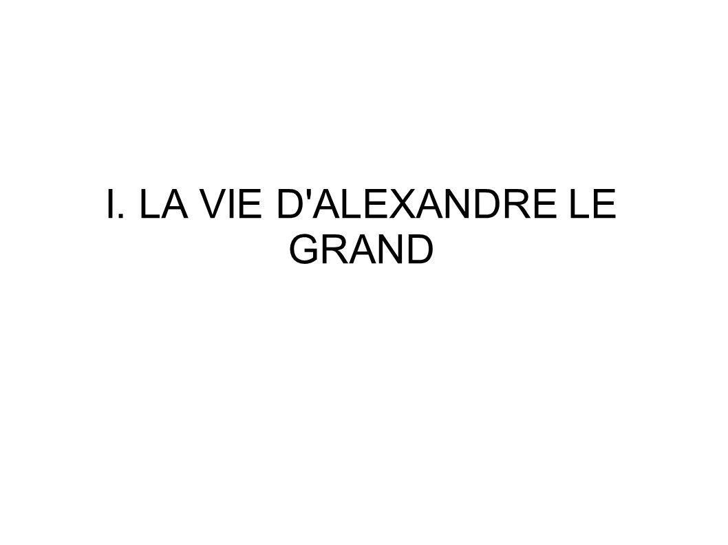 I. LA VIE D'ALEXANDRE LE GRAND