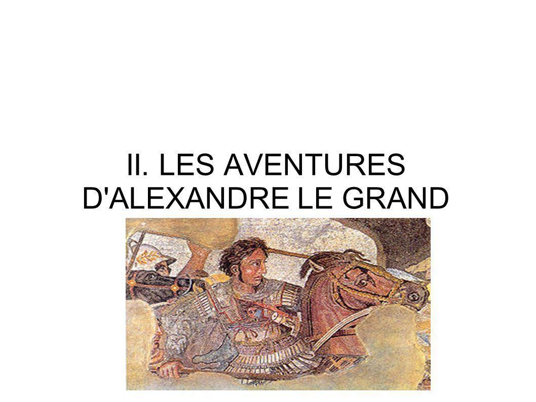 II. LES AVENTURES D'ALEXANDRE LE GRAND