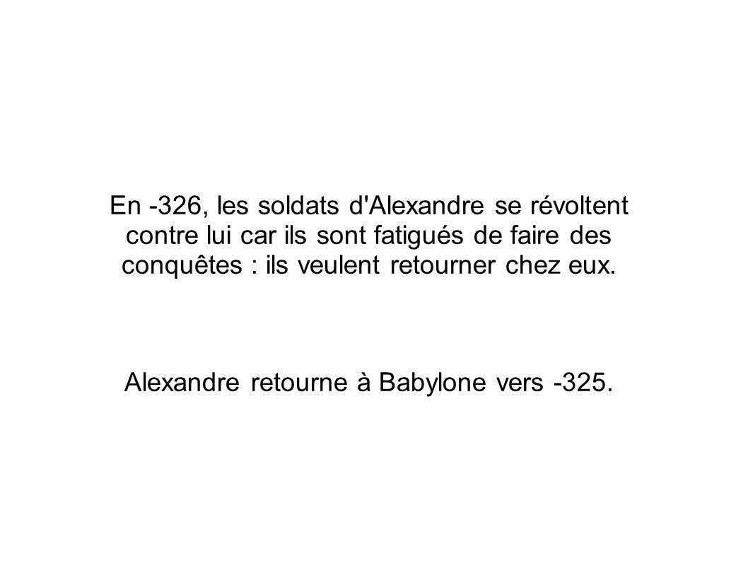 En -326, les soldats d'Alexandre se révoltent contre lui car ils sont fatigués de faire des conquêtes : ils veulent retourner chez eux. Alexandre reto