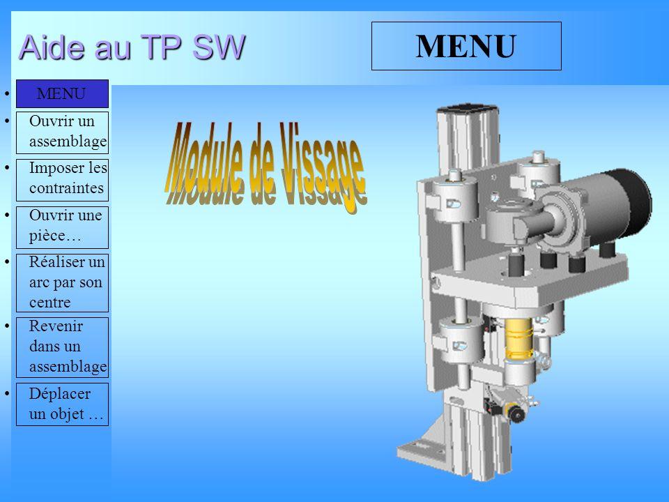 Aide au TP SW MENU Ouvrir un assemblage Imposer les contraintes Ouvrir une pièce… Réaliser un arc par son centre Revenir dans un assemblage Déplacer un objet … MENU