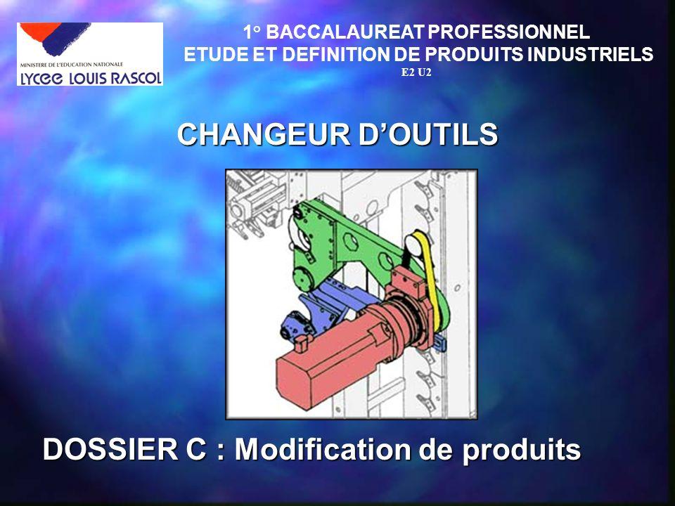 CHANGEUR DOUTILS 1° BACCALAUREAT PROFESSIONNEL ETUDE ET DEFINITION DE PRODUITS INDUSTRIELS E2 U2 DOSSIER C : Modification de produits