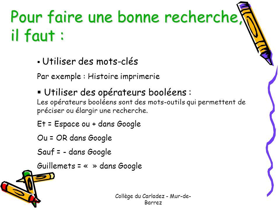 Collège du Carladez - Mur-de- Barrez Pour faire une bonne recherche, il faut : Utiliser des mots-clés Par exemple : Histoire imprimerie Utiliser des o