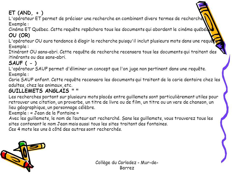 Collège du Carladez - Mur-de- Barrez ET (AND, + ) L'opérateur ET permet de préciser une recherche en combinant divers termes de recherche Exemple : Ci