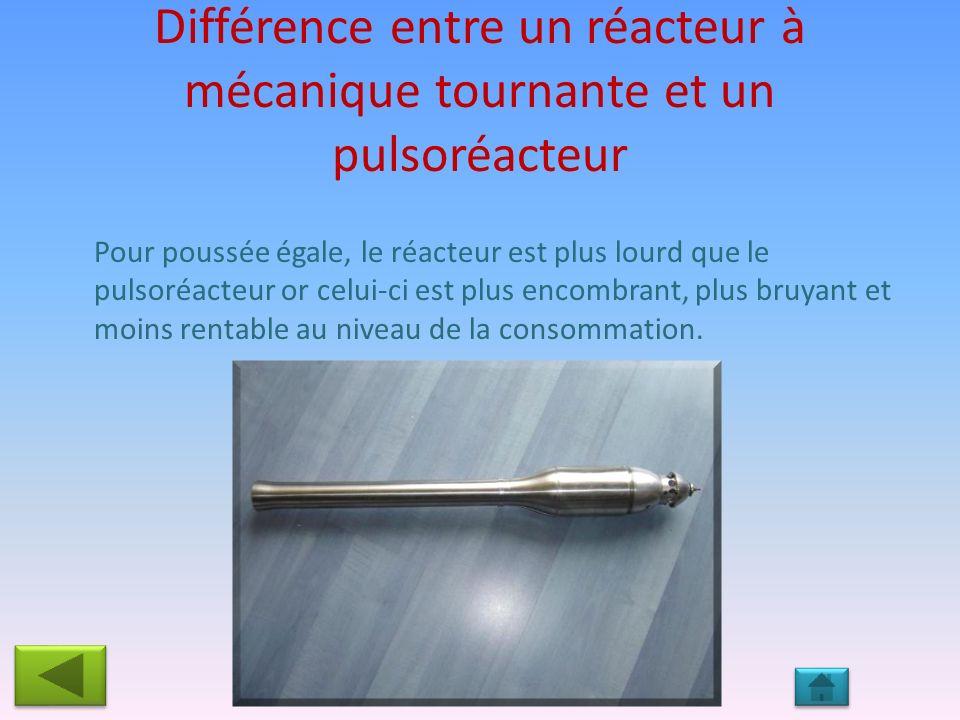 Différence entre un réacteur à mécanique tournante et un pulsoréacteur Pour poussée égale, le réacteur est plus lourd que le pulsoréacteur or celui-ci est plus encombrant, plus bruyant et moins rentable au niveau de la consommation.