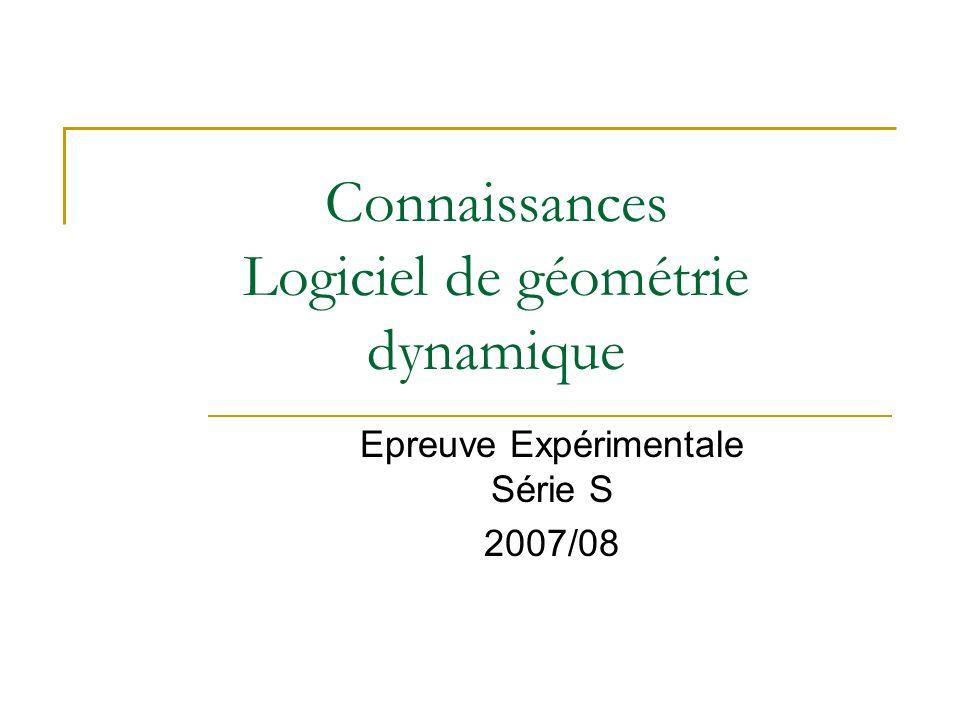 Connaissances Logiciel de géométrie dynamique Epreuve Expérimentale Série S 2007/08