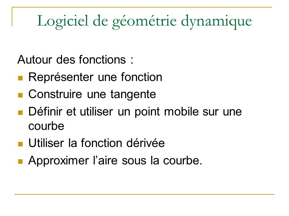 Logiciel de géométrie dynamique Développer des outils de contrôle Afficher des mesures (longueur, angle, aire, périmètre ) Récupérer labscisse et lordonnée dun point.