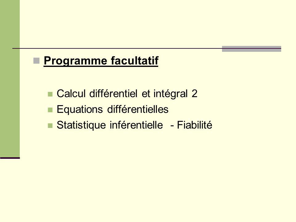 Programme facultatif Calcul différentiel et intégral 2 Equations différentielles Statistique inférentielle - Fiabilité