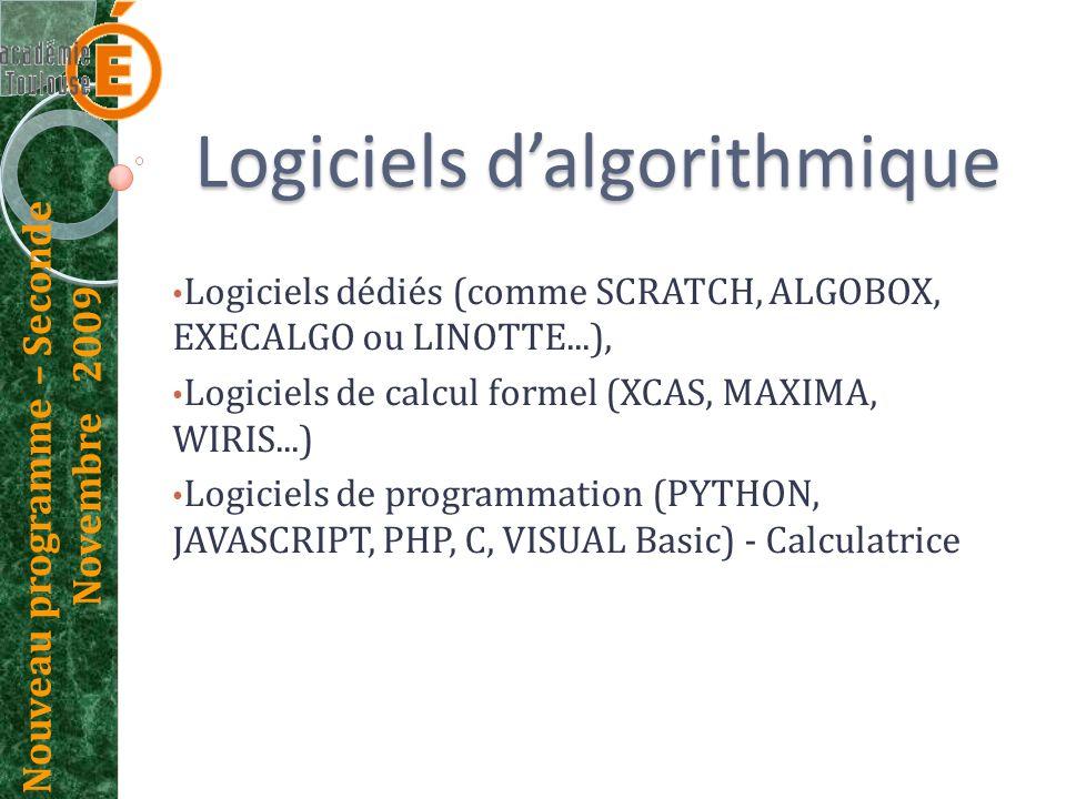 Nouveau programme – Seconde Novembre 2009 Logiciels dalgorithmique Logiciels dédiés (comme SCRATCH, ALGOBOX, EXECALGO ou LINOTTE...), Logiciels de cal