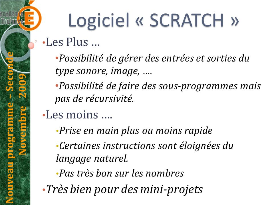 Nouveau programme – Seconde Novembre 2009 Logiciel « SCRATCH » Les Plus … Possibilité de gérer des entrées et sorties du type sonore, image, …. Possib