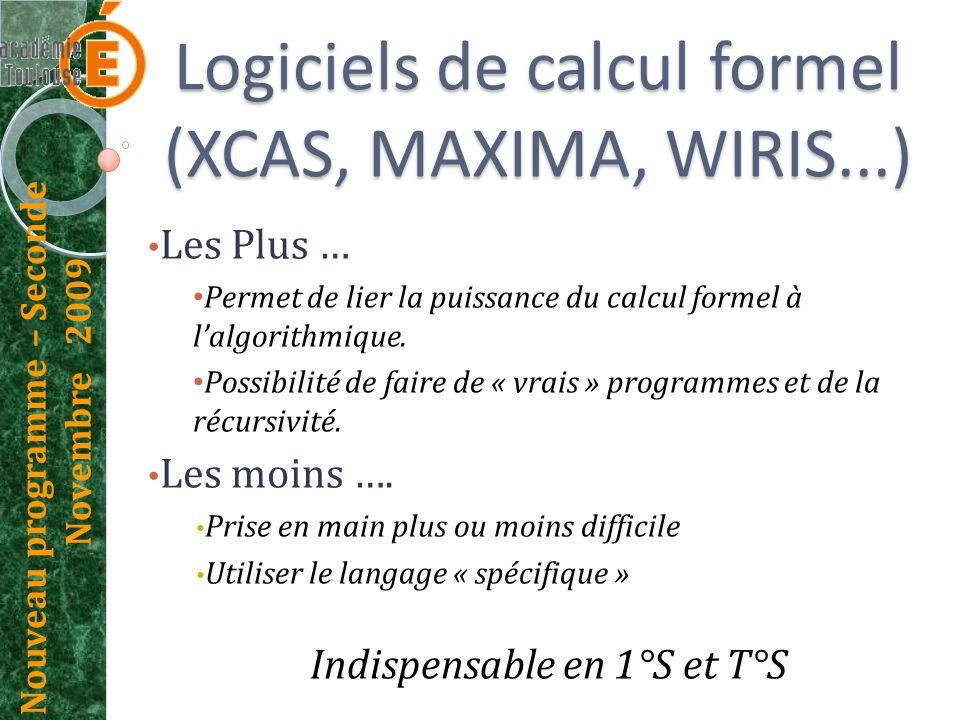 Nouveau programme – Seconde Novembre 2009 Logiciels de calcul formel (XCAS, MAXIMA, WIRIS...) Les Plus … Permet de lier la puissance du calcul formel