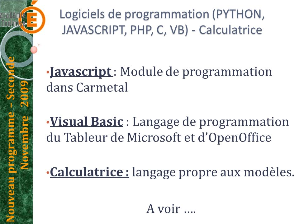 Nouveau programme – Seconde Novembre 2009 Logiciels de programmation (PYTHON, JAVASCRIPT, PHP, C, VB) - Calculatrice Javascript : Module de programmat