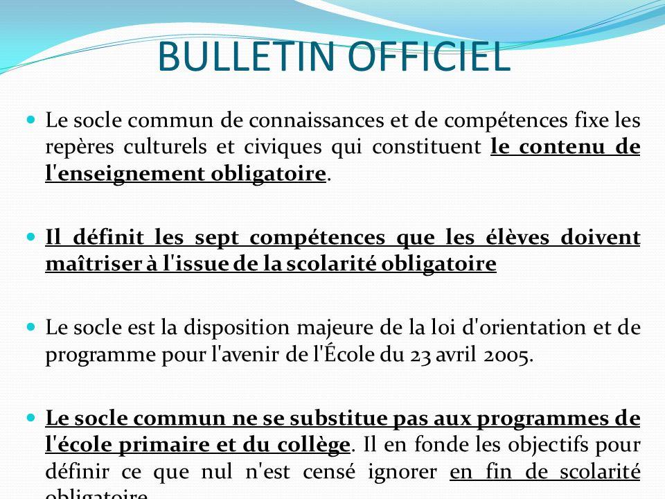 BULLETIN OFFICIEL Le socle commun de connaissances et de compétences fixe les repères culturels et civiques qui constituent le contenu de l enseignement obligatoire.