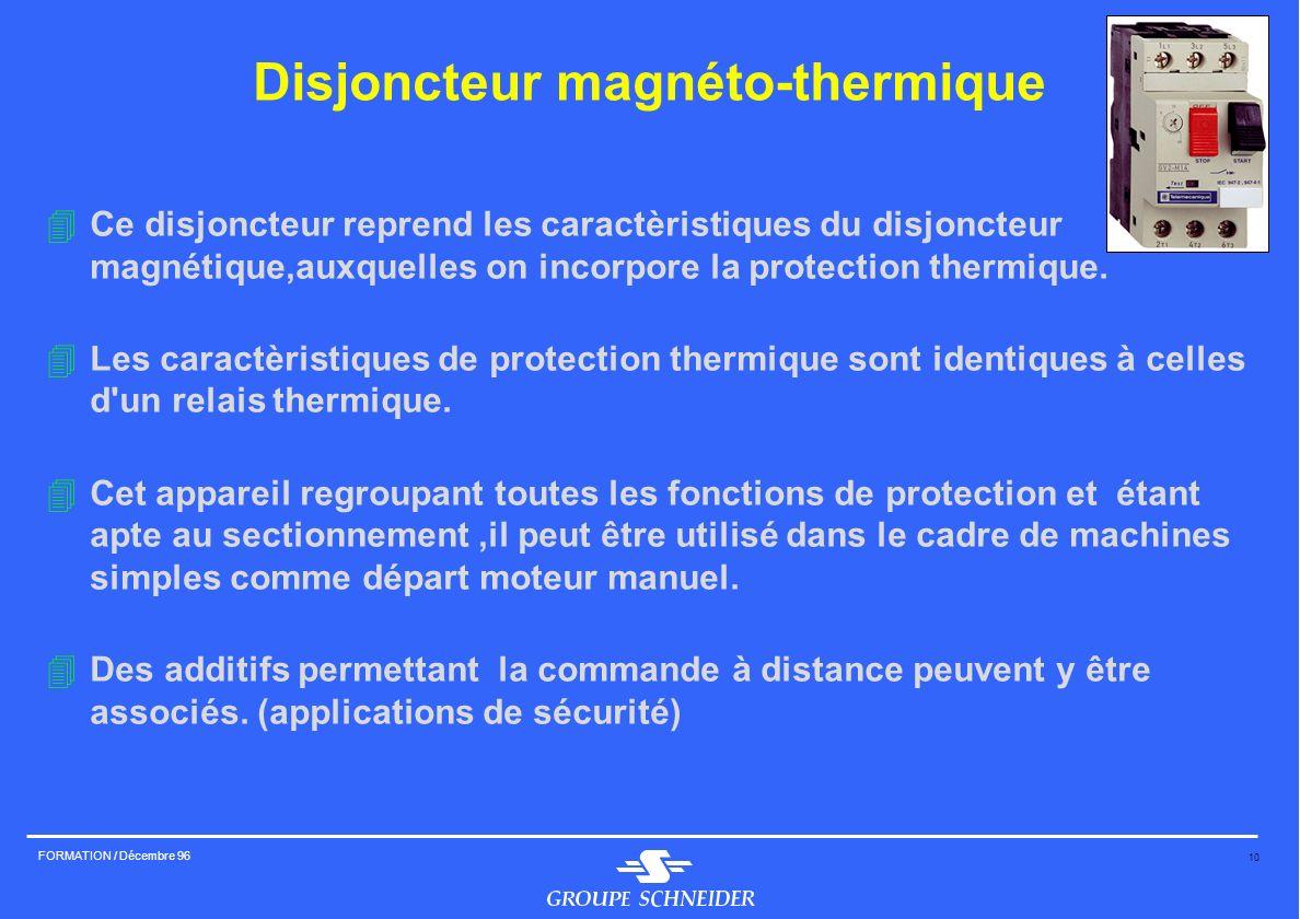 10 FORMATION / Décembre 96 Disjoncteur magnéto-thermique 4Ce disjoncteur reprend les caractèristiques du disjoncteur magnétique,auxquelles on incorpor