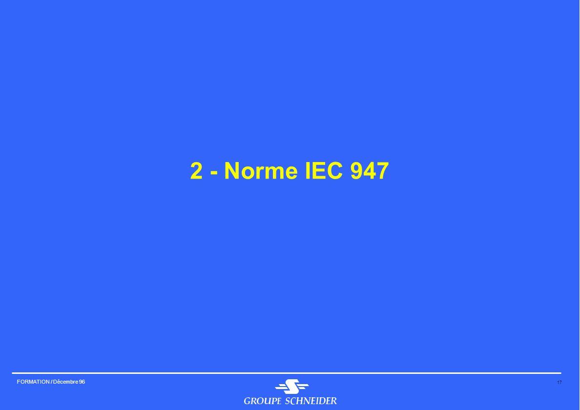 17 FORMATION / Décembre 96 2 - Norme IEC 947