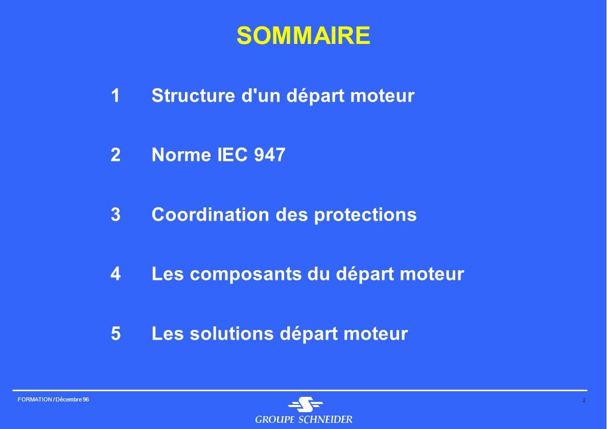 2 FORMATION / Décembre 96 SOMMAIRE 1Structure d'un départ moteur 2Norme IEC 947 3Coordination des protections 4Les composants du départ moteur 5Les so