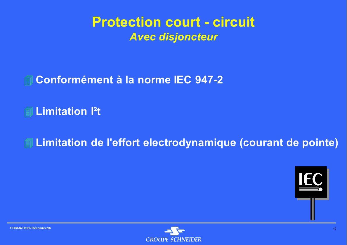 42 FORMATION / Décembre 96 Protection court - circuit Avec disjoncteur 4Conformément à la norme IEC 947-2 4Limitation I²t 4Limitation de l'effort elec