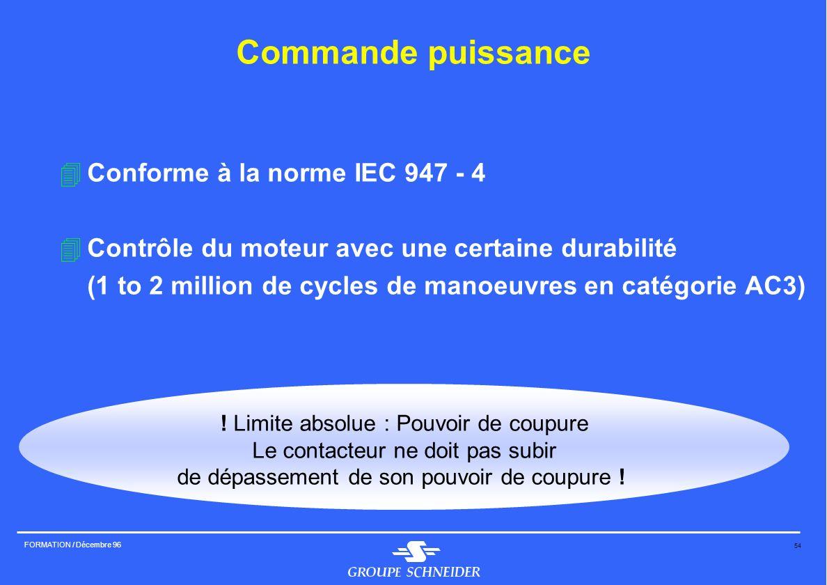 54 FORMATION / Décembre 96 Commande puissance 4Conforme à la norme IEC 947 - 4 4Contrôle du moteur avec une certaine durabilité (1 to 2 million de cyc