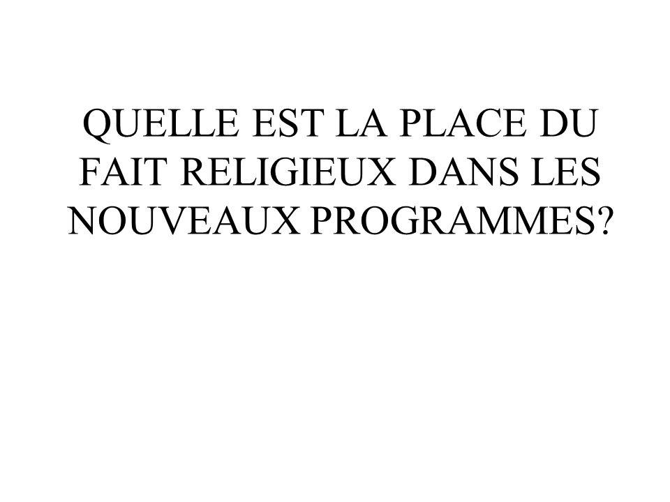 QUELLE EST LA PLACE DU FAIT RELIGIEUX DANS LES NOUVEAUX PROGRAMMES?