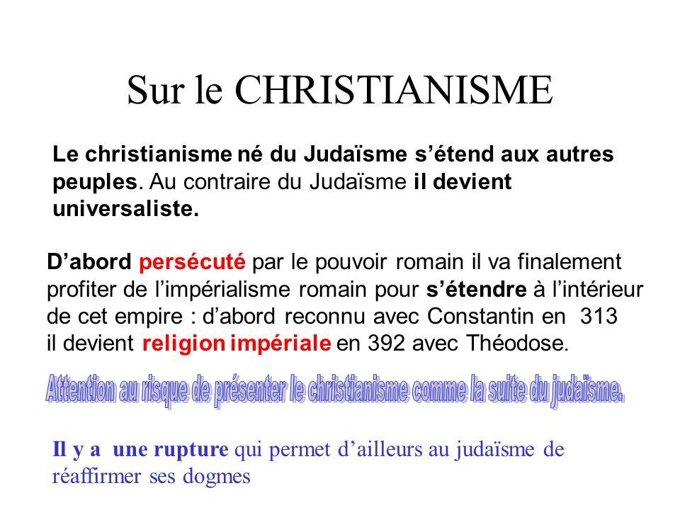 Sur le CHRISTIANISME Le christianisme né du Judaïsme sétend aux autres peuples. Au contraire du Judaïsme il devient universaliste. Dabord persécuté pa