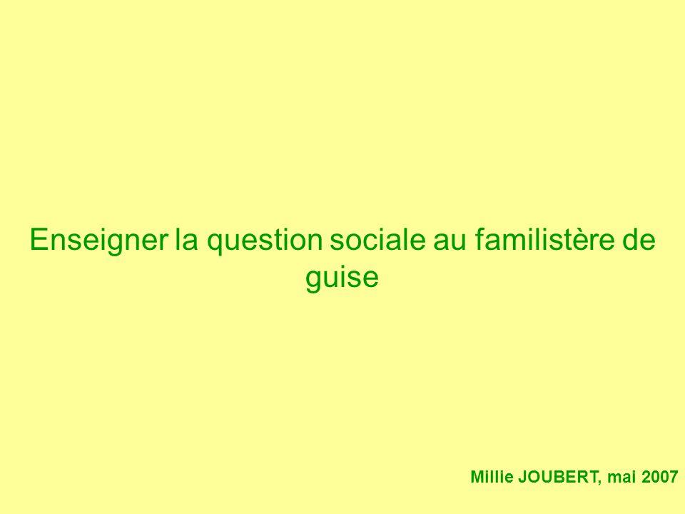 Enseigner la question sociale au familistère de guise Millie JOUBERT, mai 2007
