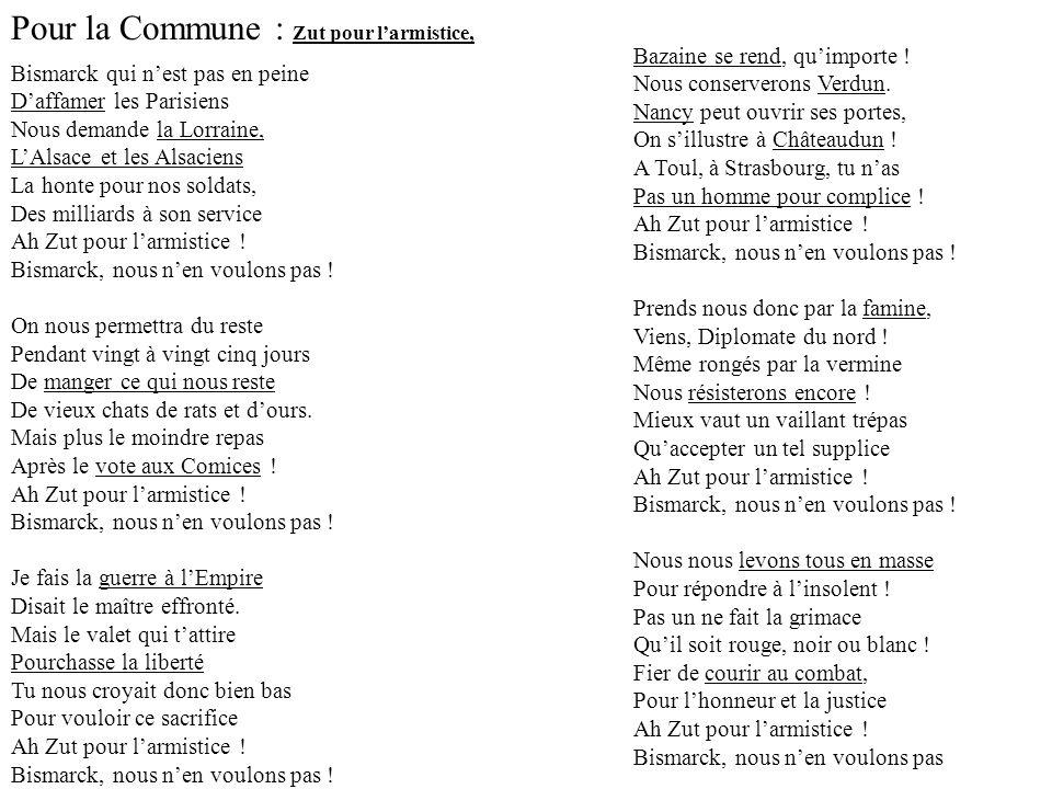 Pour la Commune : Zut pour larmistice, Bismarck qui nest pas en peine Daffamer les Parisiens Nous demande la Lorraine, LAlsace et les Alsaciens La hon