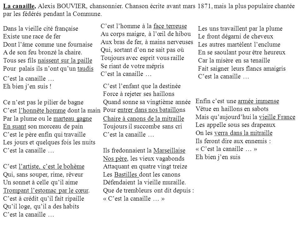 La canaille, Alexis BOUVIER, chansonnier. Chanson écrite avant mars 1871, mais la plus populaire chantée par les fédérés pendant la Commune. Dans la v