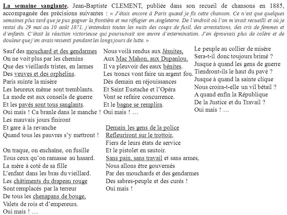 La semaine sanglante, Jean-Baptiste CLEMENT, publiée dans son recueil de chansons en 1885, accompagnée des précisions suivantes : « Jétais encore à Pa