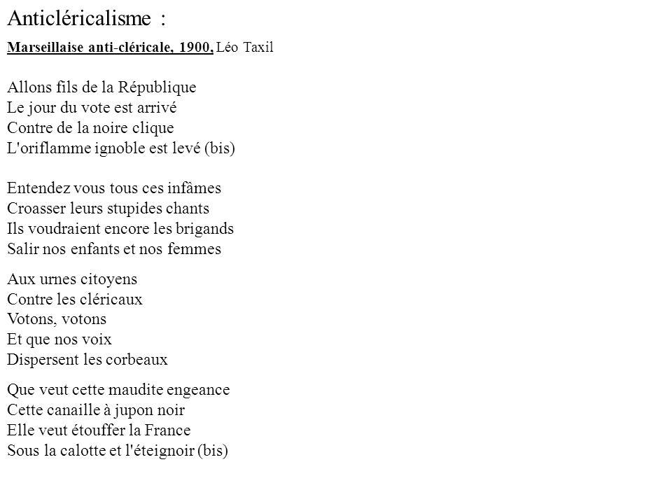 Anticléricalisme : Marseillaise anti-cléricale, 1900, Léo Taxil Allons fils de la République Le jour du vote est arrivé Contre de la noire clique L'or