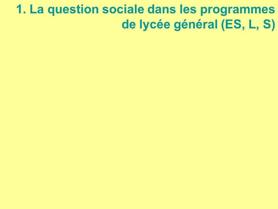 1. La question sociale dans les programmes de lycée général (ES, L, S)
