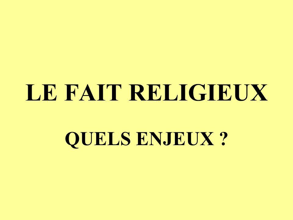 LE FAIT RELIGIEUX QUELS ENJEUX ?