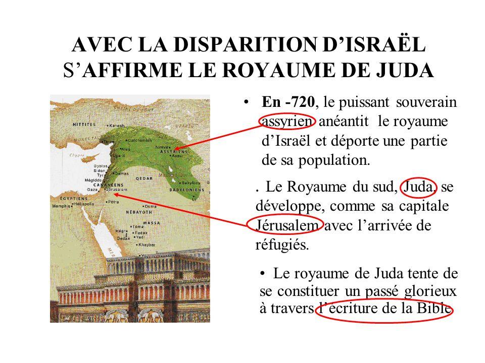 AVEC LA DISPARITION DISRAËL SAFFIRME LE ROYAUME DE JUDA En -720, le puissant souverain assyrien anéantit le royaume dIsraël et déporte une partie de sa population..