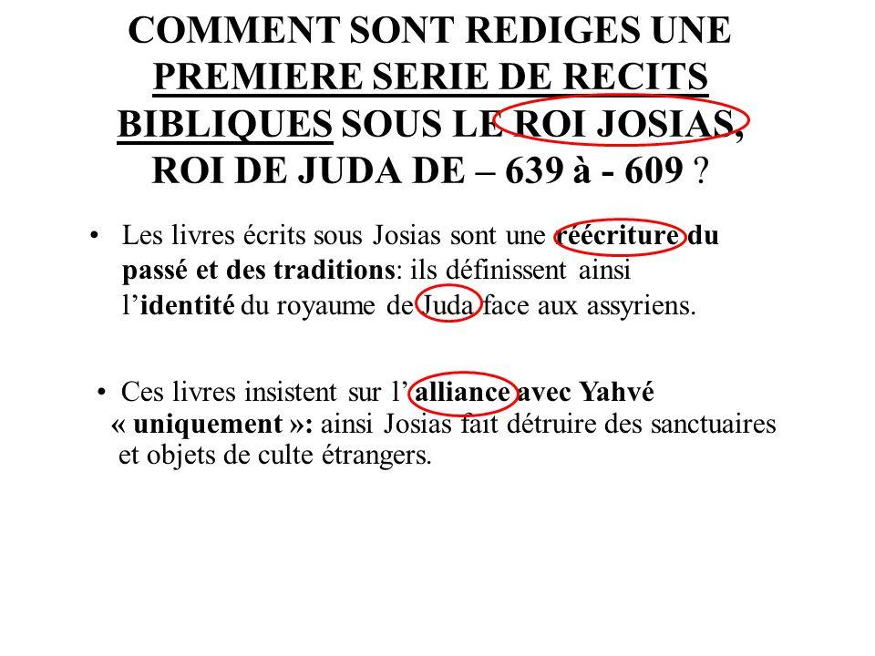 COMMENT SONT REDIGES UNE PREMIERE SERIE DE RECITS BIBLIQUES SOUS LE ROI JOSIAS, ROI DE JUDA DE – 639 à - 609 .