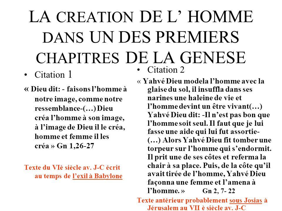 LA CREATION DE L HOMME DANS UN DES PREMIERS CHAPITRES DE LA GENESE Citation 1 « Dieu dit: - faisons lhomme à notre image, comme notre ressemblance-(…) Dieu créa lhomme à son image, à limage de Dieu il le créa, homme et femme il les créa » Gn 1,26-27 Texte du VIè siècle av.