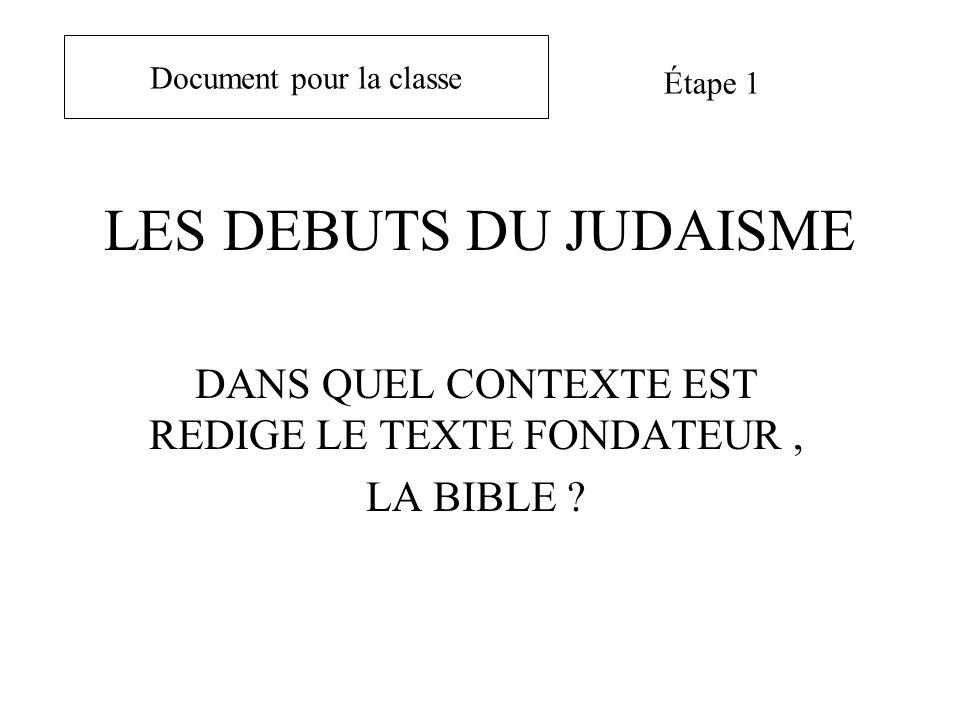 LES DEBUTS DU JUDAISME DANS QUEL CONTEXTE EST REDIGE LE TEXTE FONDATEUR, LA BIBLE .
