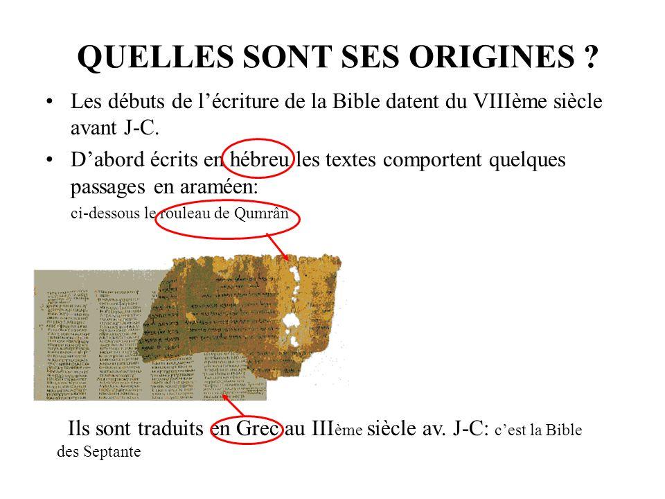 QUELLES SONT SES ORIGINES .Les débuts de lécriture de la Bible datent du VIIIème siècle avant J-C.