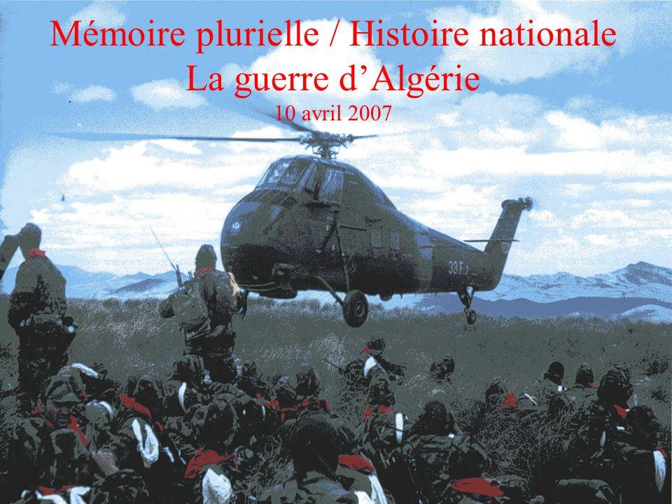Mémoire plurielle / Histoire nationale La guerre dAlgérie 10 avril 2007