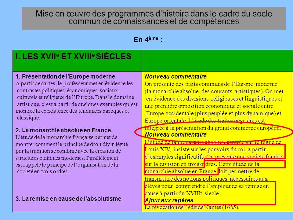 En 4 ème : Mise en œuvre des programmes dhistoire dans le cadre du socle commun de connaissances et de compétences I. LES XVII e ET XVIII e SIÈCLES 1.
