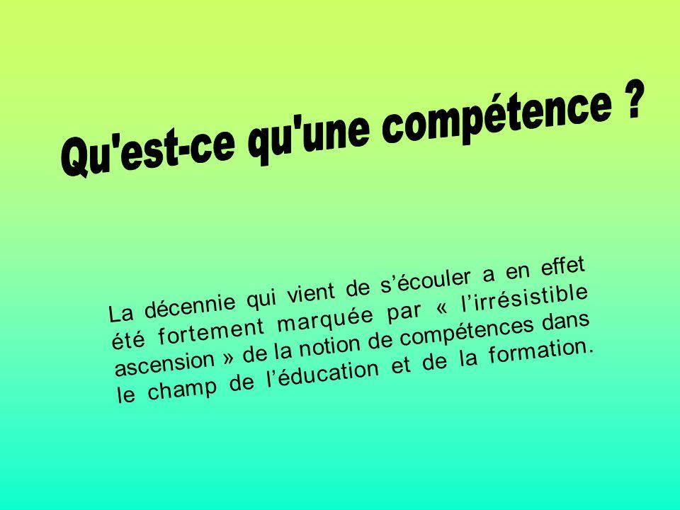 La décennie qui vient de sécouler a en effet été fortement marquée par « lirrésistible ascension » de la notion de compétences dans le champ de léducation et de la formation.