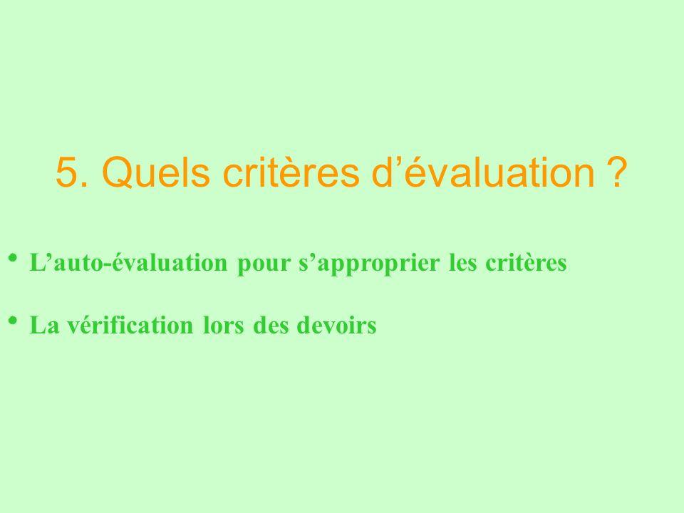 5. Quels critères dévaluation ? Lauto-évaluation pour sapproprier les critères La vérification lors des devoirs