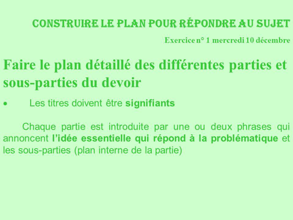 Construire le plan pour répondre au sujet Exercice n° 1 mercredi 10 décembre Faire le plan détaillé des différentes parties et sous-parties du devoir
