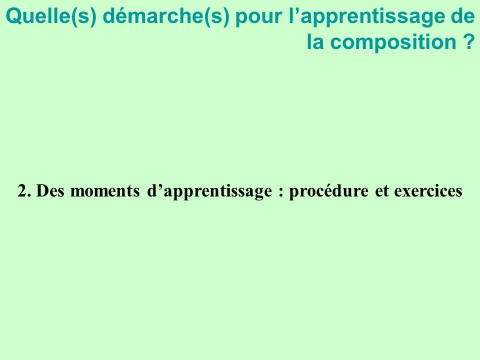 2. Des moments dapprentissage : procédure et exercices Quelle(s) démarche(s) pour lapprentissage de la composition ?