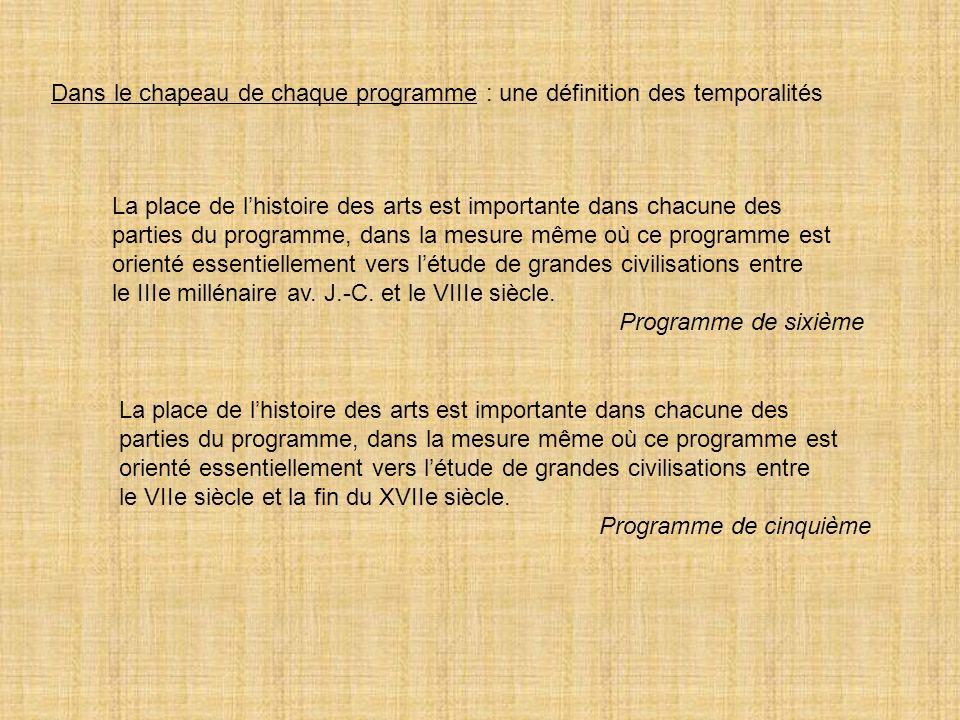Dans le chapeau de chaque programme : une définition des temporalités La place de lhistoire des arts est importante dans chacune des parties du progra