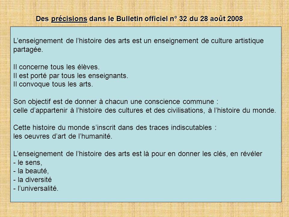 Des précisions dans le Bulletin officiel n° 32 du 28 août 2008 Lenseignement de lhistoire des arts est un enseignement de culture artistique partagée.