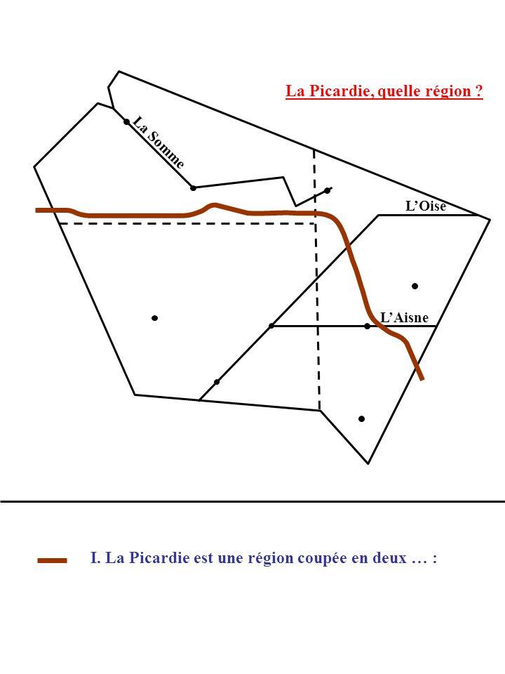 La Picardie, quelle région ? La Somme LOise LAisne I. La Picardie est une région coupée en deux … :