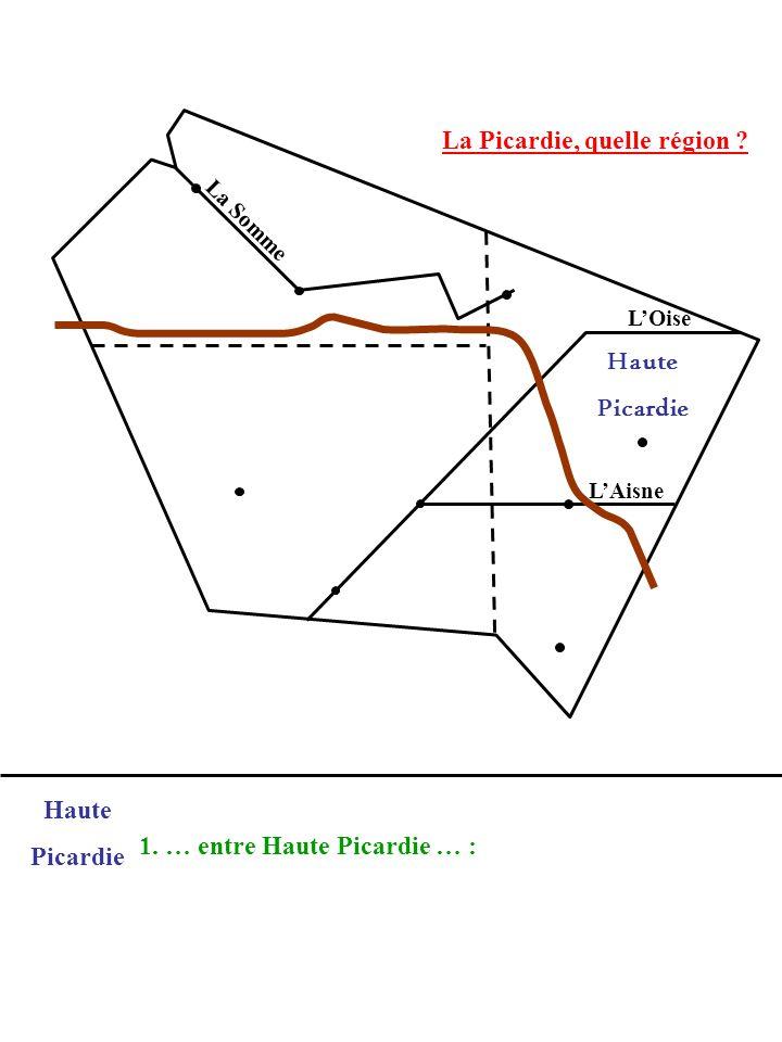 La Picardie, quelle région ? La Somme LOise LAisne 1. … entre Haute Picardie … : Haute Picardie Haute Picardie