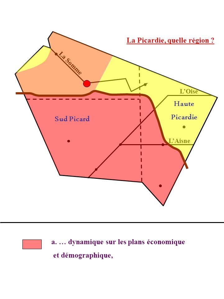 La Picardie, quelle région ? La Somme LOise LAisne a. … dynamique sur les plans économique et démographique, Sud Picard Haute Picardie