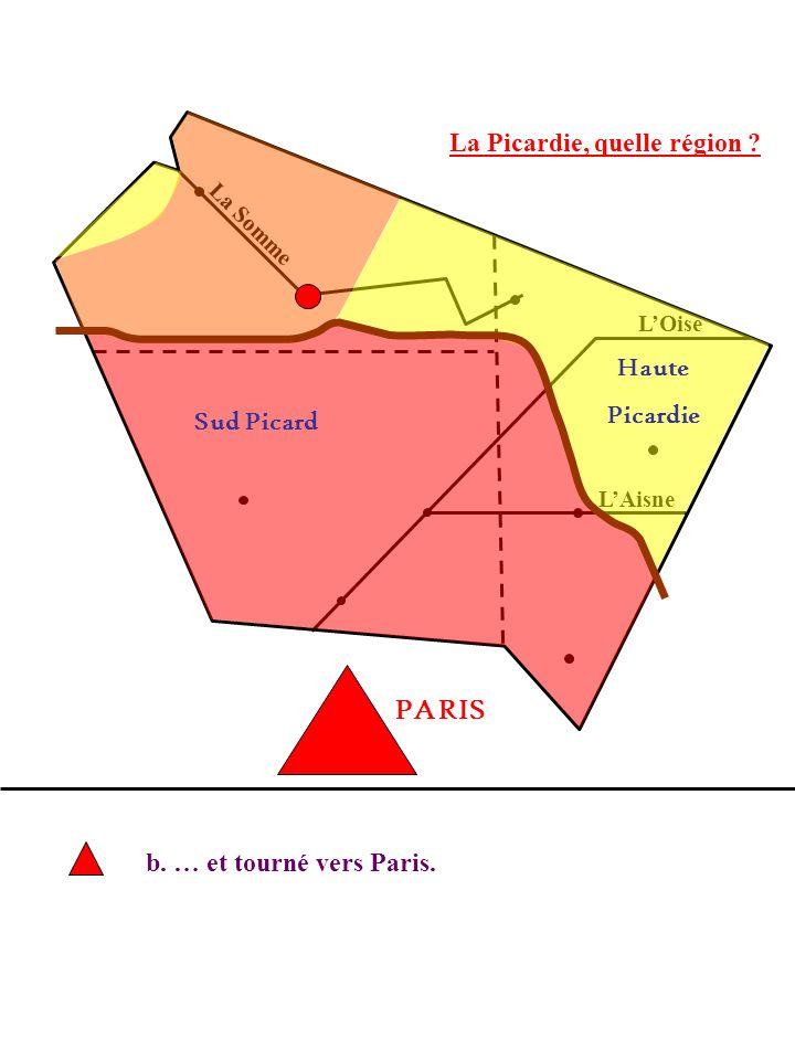 La Picardie, quelle région ? La Somme LOise LAisne b. … et tourné vers Paris. PARIS Sud Picard Haute Picardie